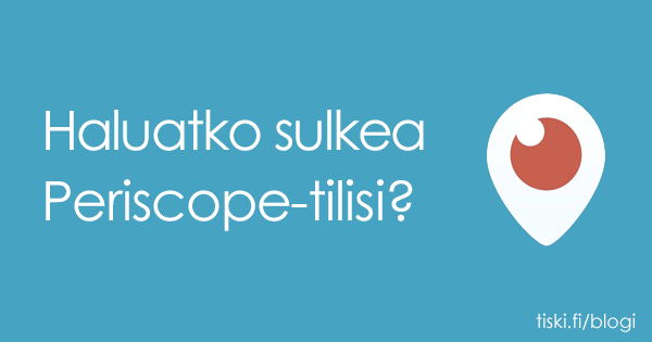 miten Periscope-tilin voi poistaa