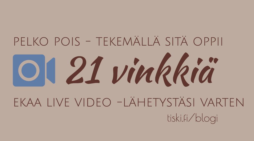 Hyödynnä 21 live video -vinkkiä jotka olen oppinut 140:sta #tiskivuoro-lähetyksestäni